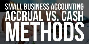 Small Business Accounting: Accrual vs. Cash Methods
