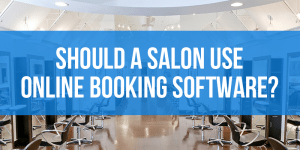 Should a Salon Use Online Booking Software? Pros & Cons