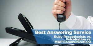 Best Answering Service – Ruby Receptionists vs. VoiceNation vs. MAP Communications