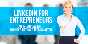 LinkedIn For Entrepreneurs: An Interview with Founder Dating's Jessica Alter
