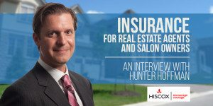 Insurance for Real Estate Agents and Salon Owners – An Interview With Hunter Hoffman