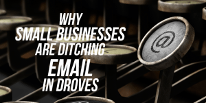 Why Small Businesses Are Ditching Email In Droves