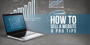 How to Sell a Website: 8 Pro Tips