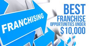 Best Franchises Under $10k: What Are the Best Low-Cost Franchise Opportunities?