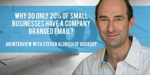 Why Do Only 20% of Small Businesses Have a Company Branded Email? An Interview With Steven Aldrich of GoDaddy