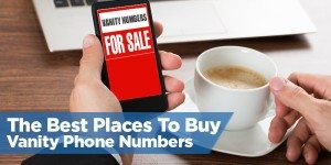 The Best Places To Buy Vanity Phone Numbers