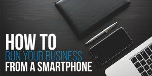 How to Run Your Business From a Smartphone