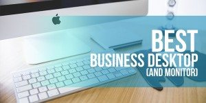 Best Business Desktop and Monitor for Small Business