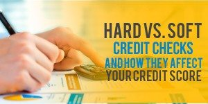 Hard vs. Soft Credit Checks: How Do They Affect Your Credit Score?