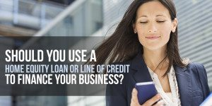 Should You Use a Home Equity Loan or Line of Credit to Finance Your Business?
