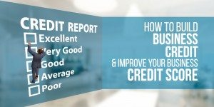 How to Build Business Credit & Improve Your Business Credit Score