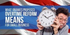 What Obama's Overtime Reform Proposal Means For Small Businesses (Infographic)