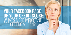 Your Facebook Page Or Your Credit Score: What's More Important For Getting A Loan?