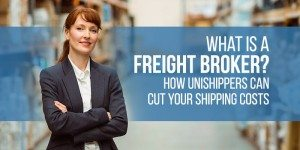 What Is a Freight Broker? How Unishippers Can Cut Your Shipping Costs