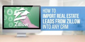 How to Import Real Estate Leads from Zillow into Any CRM