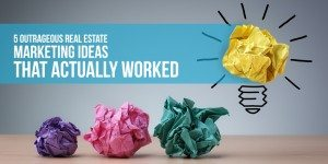 15 Outrageous Real Estate Marketing Ideas That Actually Worked