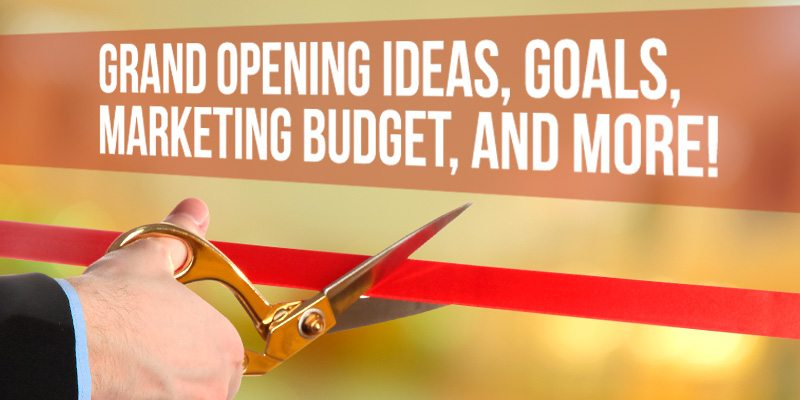 Grand Opening Ideas, Goals, Marketing Budget, And More!