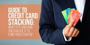 Guide to Credit Card Stacking: What It Is and How You Can Use It to Fund Your Startup