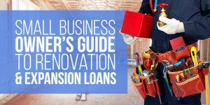 Small Business Owner's Guide to Renovation & Expansion Loans