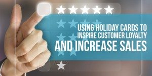 Using Holiday Cards to Inspire Customer Loyalty and Increase Sales
