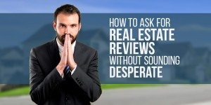How to Ask For Real Estate Reviews Without Sounding Desperate