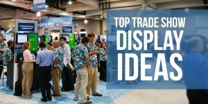 Top Trade Show Display Ideas: 25 Inventive Ideas to Help You Stand Out