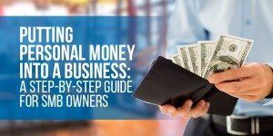Putting Personal Money Into A Business: A Step-By-Step Guide for SMB Owners