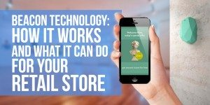 Beacon Technology: How Beacons Work and What They Can Do For Your Retail Store