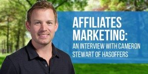 Affiliate Marketing: An Interview With Cameron Stewart Of HasOffers, a TUNE Product