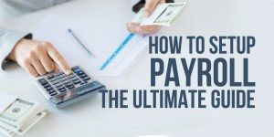 How To Setup Payroll: The Ultimate Guide
