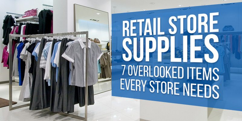 Retail Store Supplies 7 Overlooked Items Every Retail