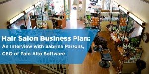 Hair Salon Business Plan: An Interview with Sabrina Parsons, CEO of Palo Alto Software