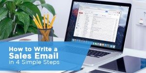 How to Write a Sales Email in 4 Simple Steps