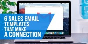 Top 6 Sales Email Templates That Make an Instant Connection