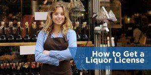 How to Get a Liquor License: What Small Business Owners Need to Know