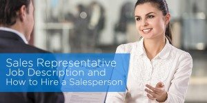 Sales Representative Job Description and How to Hire a Salesperson