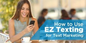 How to Use EZTexting to Reach Customers