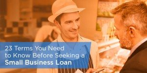 23 Terms You Need to Know Before Seeking a Small Business Loan