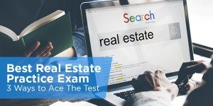Best Real Estate Practice Exam: 3 Ways to Ace The Test