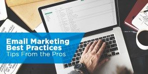 Email Marketing Best Practices – 30 Tips From the Pros