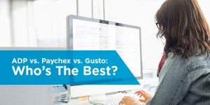 ADP vs. Paychex vs. Gusto: Who's The Best Payroll Provider?