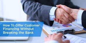 How To Offer Customer Financing Without Breaking the Bank