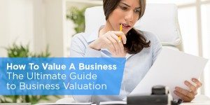 How To Value A Business: The Ultimate Guide to Business Valuation