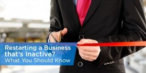 Restarting a Business that's Inactive – What You Need to Know