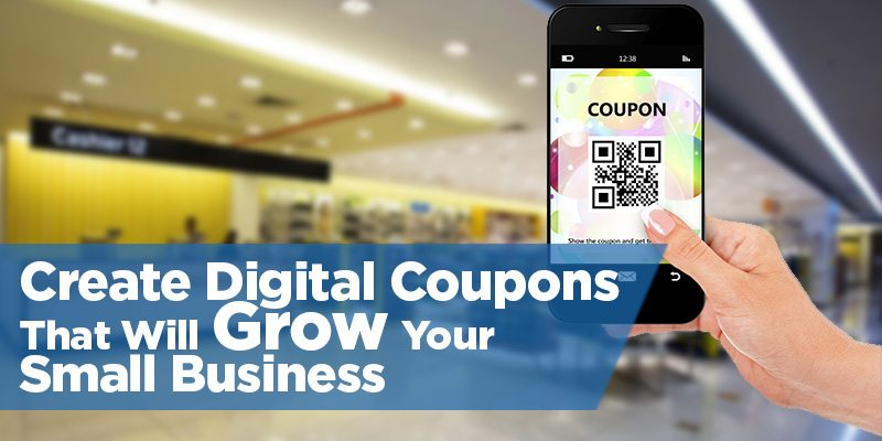 3 Ways to Create Digital Coupons that Will Grow Your Small Business