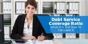 Debt Service Coverage Ratio – What It Is and How to Calculate It