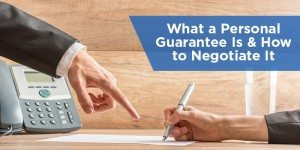 What Is a Personal Guarantee? And How Do I Negotiate One?