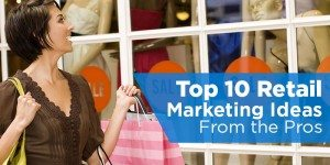 Top 10 Retail Marketing Ideas From the Pros