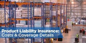 Product Liability Insurance: Costs, Coverage, and More
