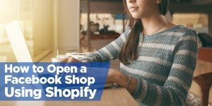 How to Sell on Facebook: Using Shopify to Open a Facebook Store